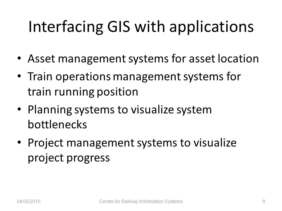 Interfacing GIS with applications Asset management systems for asset location Train operations management systems for train running position Planning