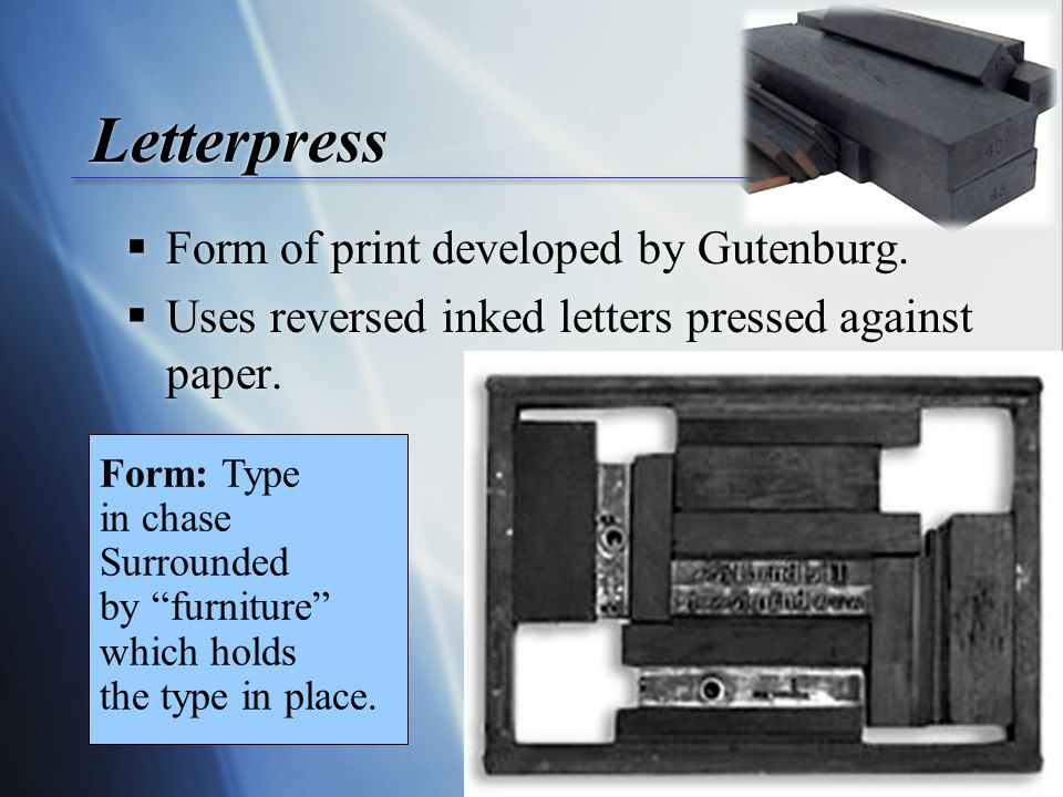  Form of print developed by Gutenburg.  Uses reversed inked letters pressed against paper.  Form of print developed by Gutenburg.  Uses reversed i