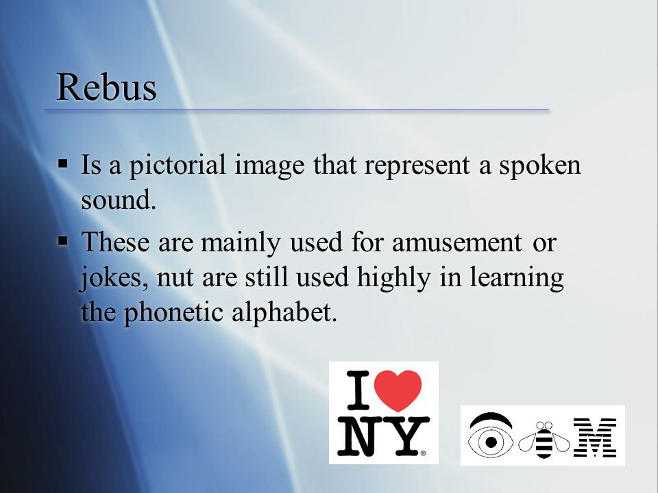 Rebus  Is a pictorial image that represent a spoken sound.