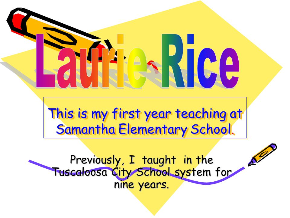 This is my first year teaching at Samantha Elementary School.