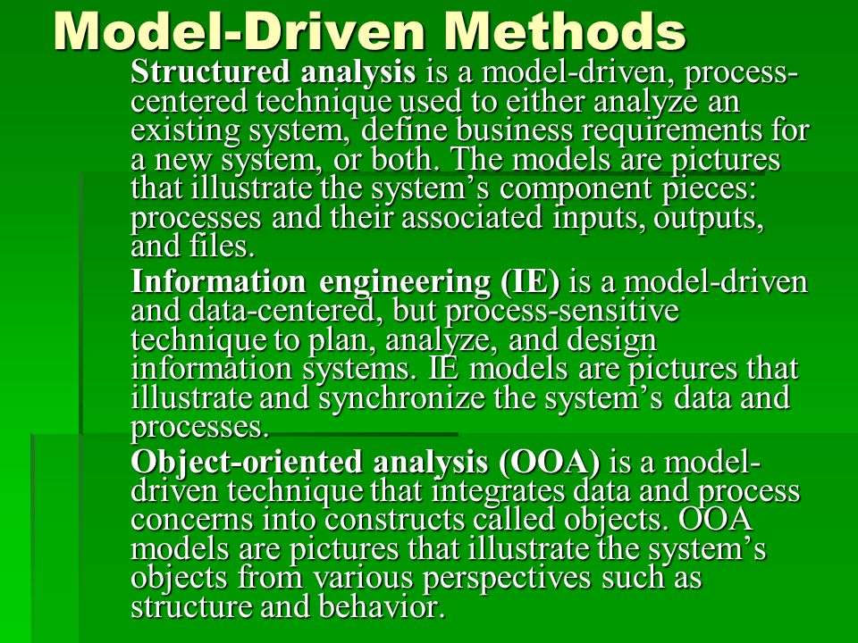 Model-Driven Methods Structured analysis is a model-driven, process- centered technique used to either analyze an existing system, define business requirements for a new system, or both.