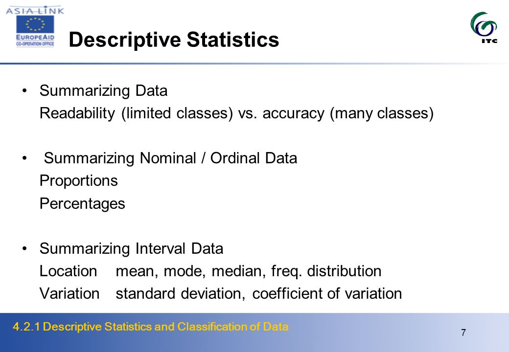 4.2.1 Descriptive Statistics and Classification of Data 7 Descriptive Statistics Summarizing Data Readability (limited classes) vs.