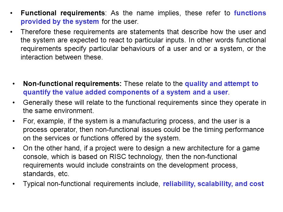 Functional requirements: As the name implies, these refer to functions provided by the system for the user. Therefore these requirements are statement