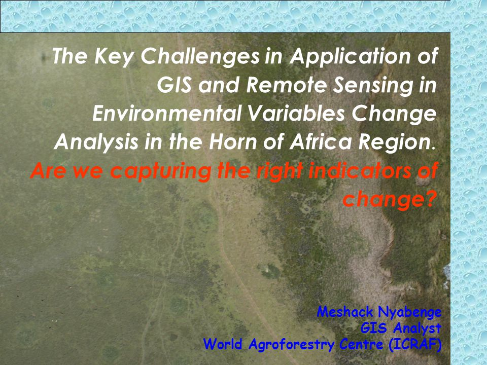 The Key Challenges in Application of GIS and Remote Sensing in Environmental Variables Change Analysis in the Horn of Africa Region.