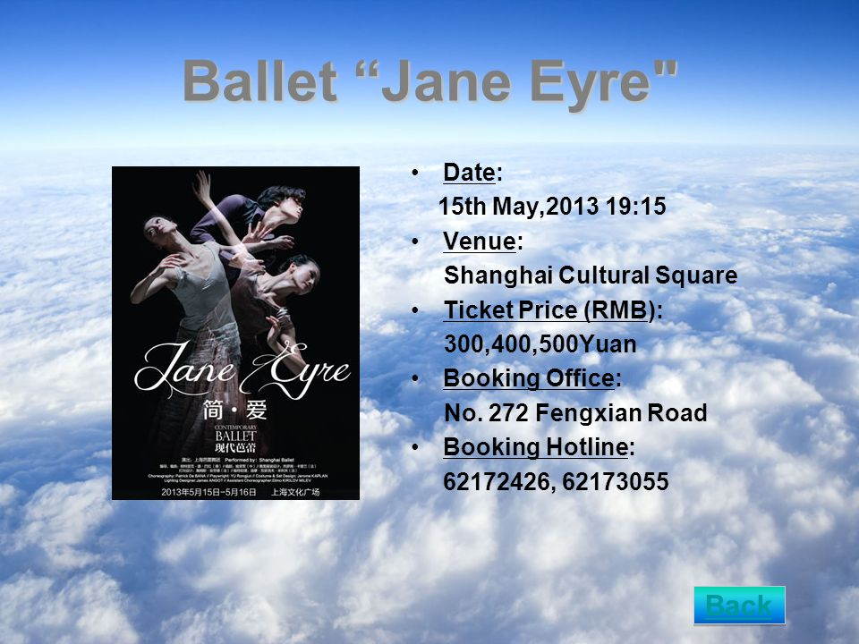 Ballet Jane Eyre Date: 15th May,2013 19:15 Venue: Shanghai Cultural Square Ticket Price (RMB): 300,400,500Yuan Booking Office: No.