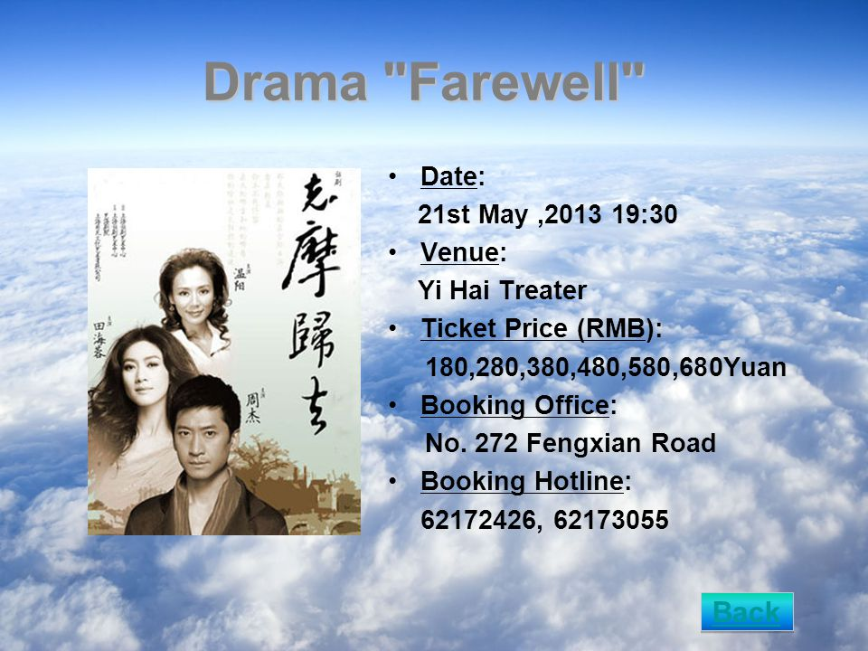 Drama Farewell Date: 21st May,2013 19:30 Venue: Yi Hai Treater Ticket Price (RMB): 180,280,380,480,580,680Yuan Booking Office: No.