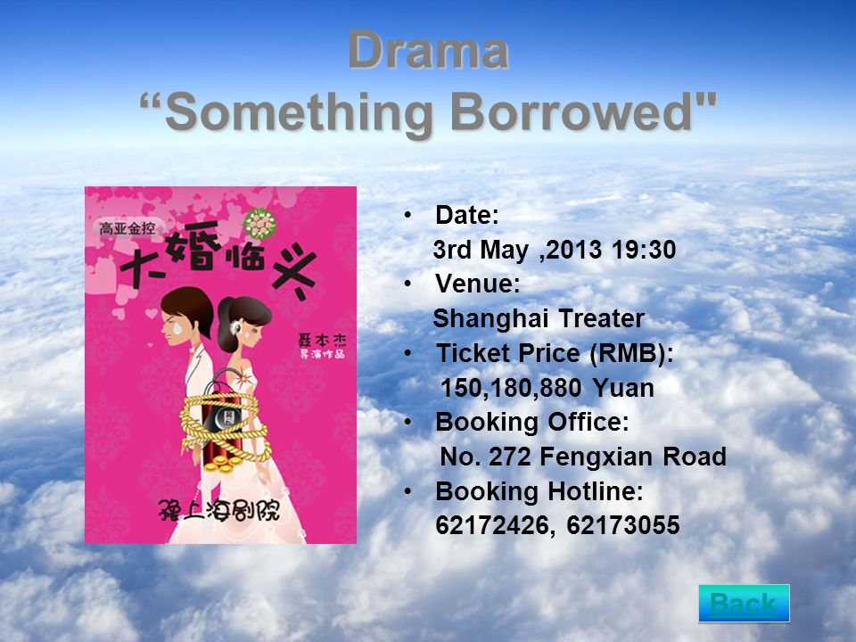 Drama Something Borrowed Date: 3rd May,2013 19:30 Venue: Shanghai Treater Ticket Price (RMB): 150,180,880 Yuan Booking Office: No.