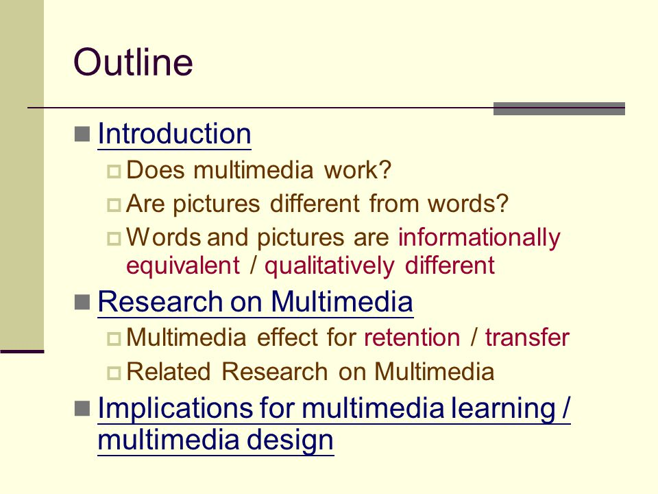 Outline Introduction  Does multimedia work?  Are pictures different from words?  Words and pictures are informationally equivalent / qualitatively