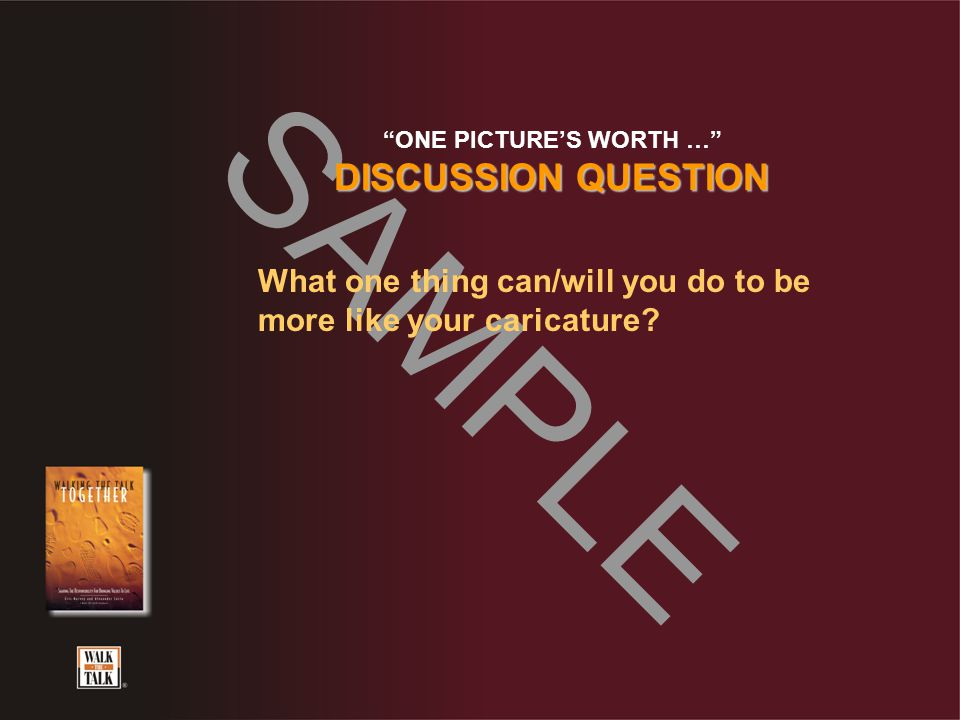 "SAMPLE ""ONE PICTURE'S WORTH …"" DISCUSSION QUESTION What one thing can/will you do to be more like your caricature?"