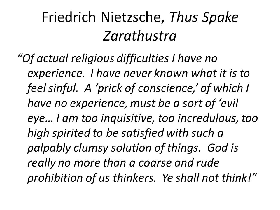 Friedrich Nietzsche, Thus Spake Zarathustra Of actual religious difficulties I have no experience.