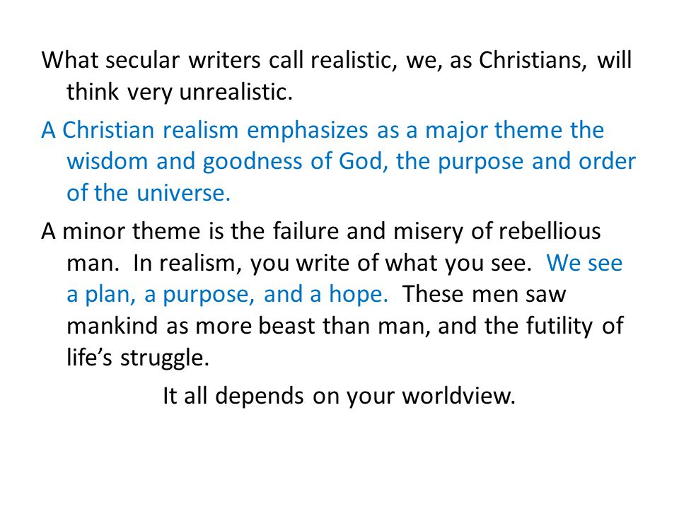 What secular writers call realistic, we, as Christians, will think very unrealistic.