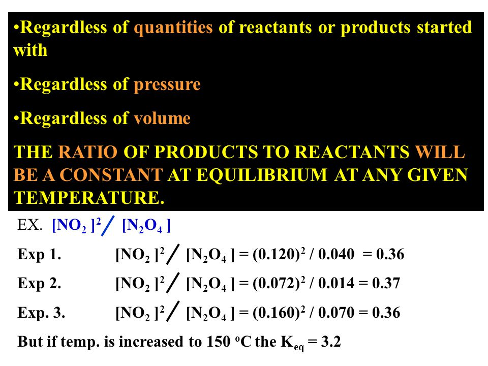 AN EQUILIBRIUM EXPRESSION IS ASSOCIATED WITH A REACTION N 2 O 4 (g)  2 NO 2 (g) Keq = [NO 2 ] 2 / [N 2 O 4 ] = 0.36 ½ N 2 O 4 (g)  NO 2 (g) Keq = [NO 2 ] / [N 2 O 4 ] 1/2 = (0.36) 1/2 = 0.60 2 NO 2 (g)  N 2 O 4 (g) Keq = [N 2 O 4 ] / [NO 2 ] 2 = 1 / 0.36 = 2.8