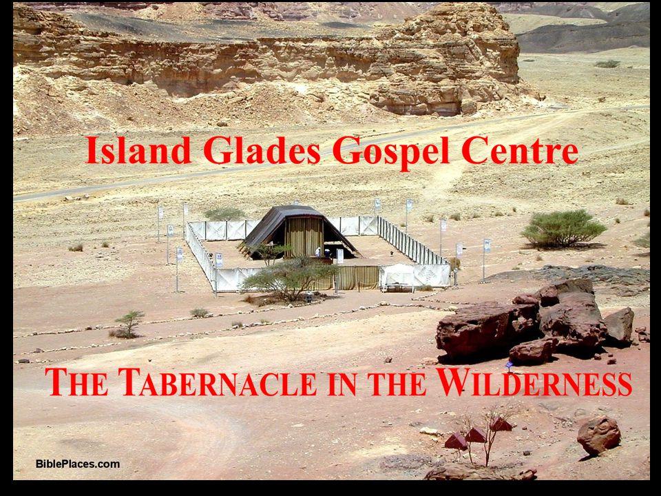 Island Glades Gospel Centre TABERNACLE STUDIES 1.