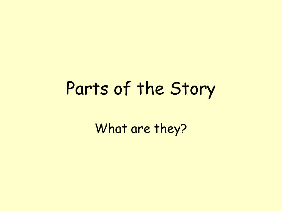 Parts of the Story What are they?