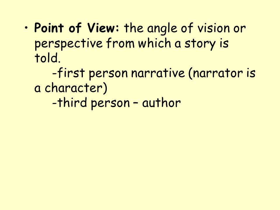 Point of View: the angle of vision or perspective from which a story is told.