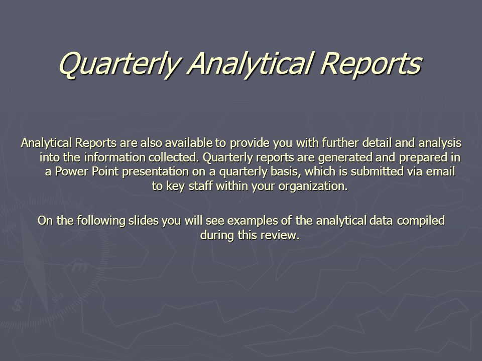 Quarterly Analytical Reports Analytical Reports are also available to provide you with further detail and analysis into the information collected.