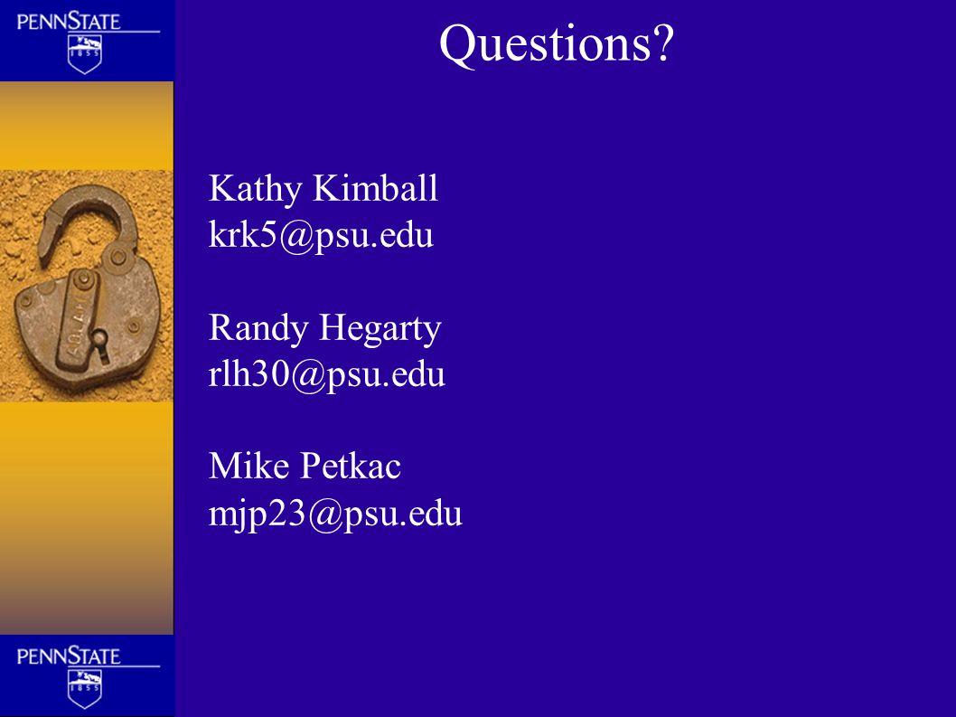 Questions? Kathy Kimball krk5@psu.edu Randy Hegarty rlh30@psu.edu Mike Petkac mjp23@psu.edu