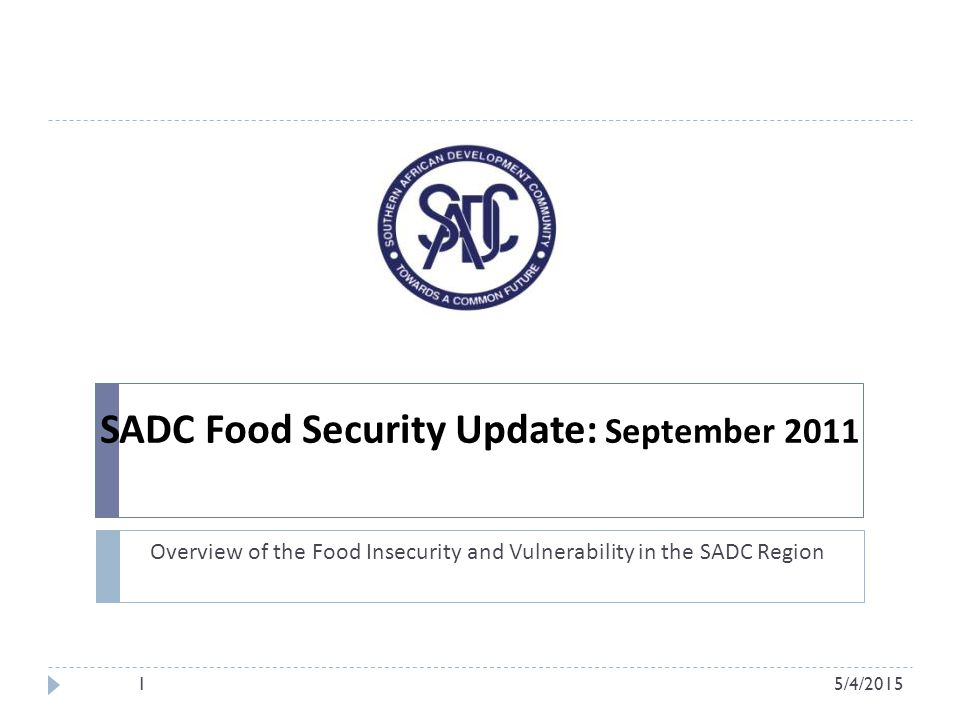 SADC Food Security Update: September 2011 Overview of the Food Insecurity and Vulnerability in the SADC Region 5/4/20151