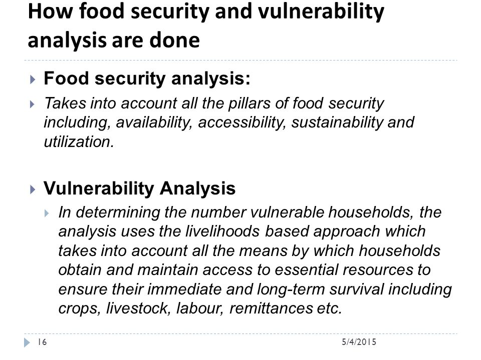 How food security and vulnerability analysis are done  Food security analysis:  Takes into account all the pillars of food security including, availability, accessibility, sustainability and utilization.