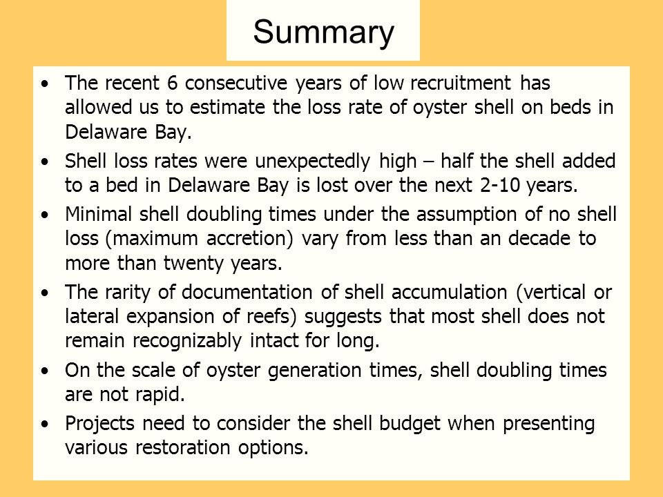 Summary The recent 6 consecutive years of low recruitment has allowed us to estimate the loss rate of oyster shell on beds in Delaware Bay.