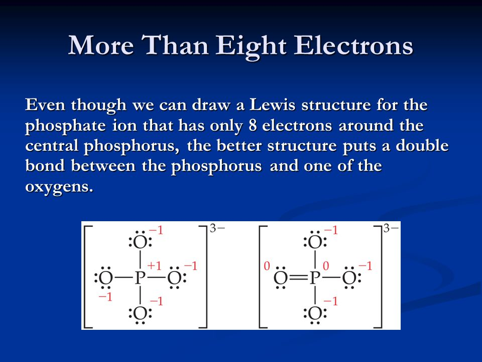 More Than Eight Electrons Even though we can draw a Lewis structure for the phosphate ion that has only 8 electrons around the central phosphorus, the