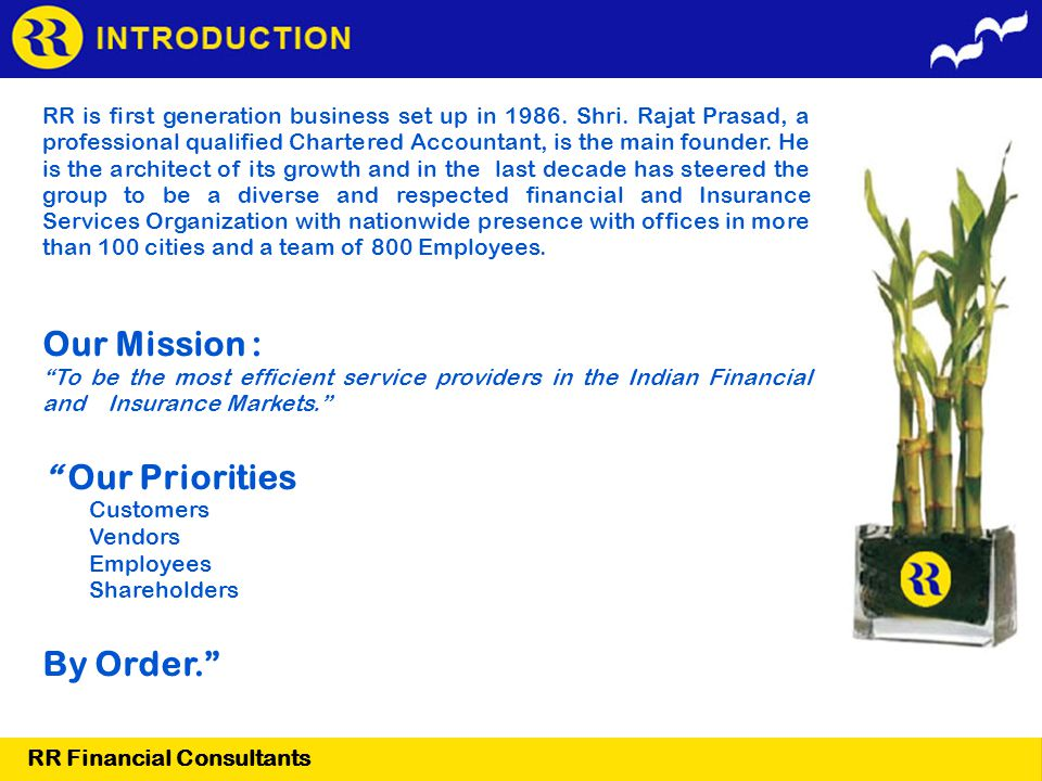 RR is first generation business set up in 1986. Shri. Rajat Prasad, a professional qualified Chartered Accountant, is the main founder. He is the arch