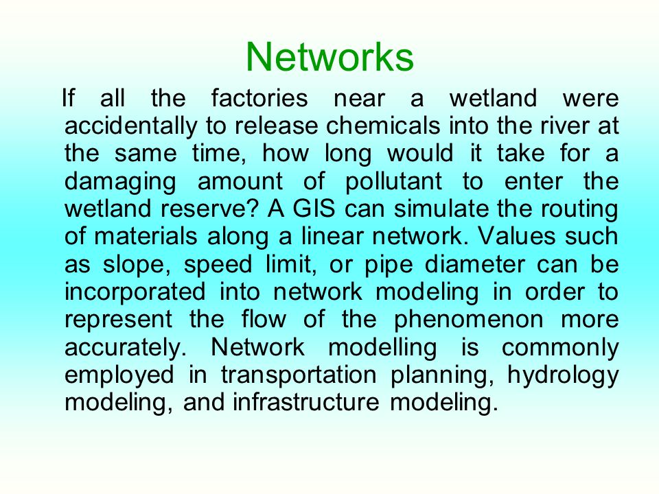 Networks If all the factories near a wetland were accidentally to release chemicals into the river at the same time, how long would it take for a dama