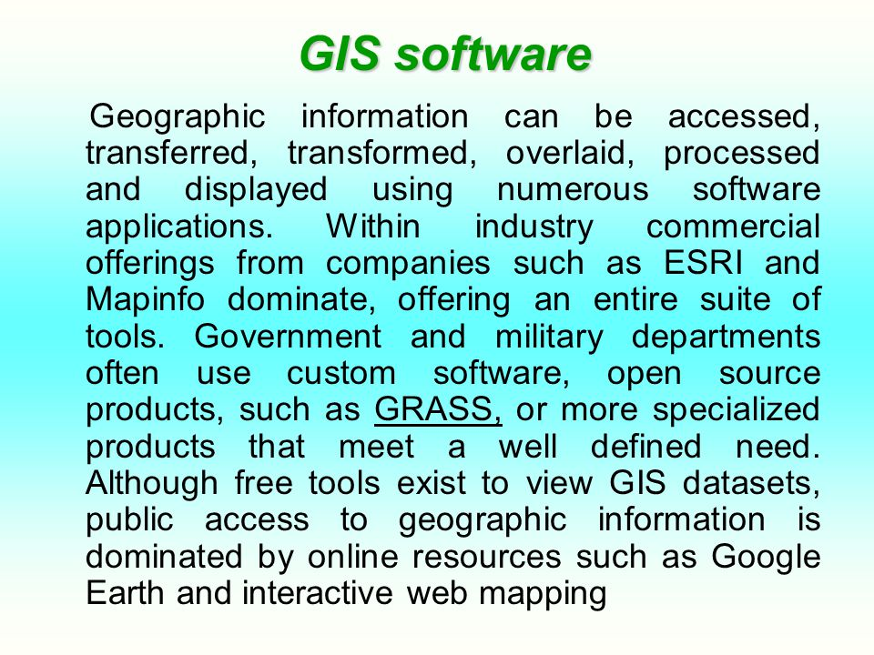 GIS software GIS software Geographic information can be accessed, transferred, transformed, overlaid, processed and displayed using numerous software