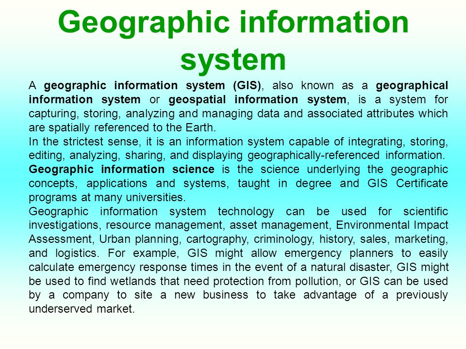 Geographic information system A geographic information system (GIS), also known as a geographical information system or geospatial information system,