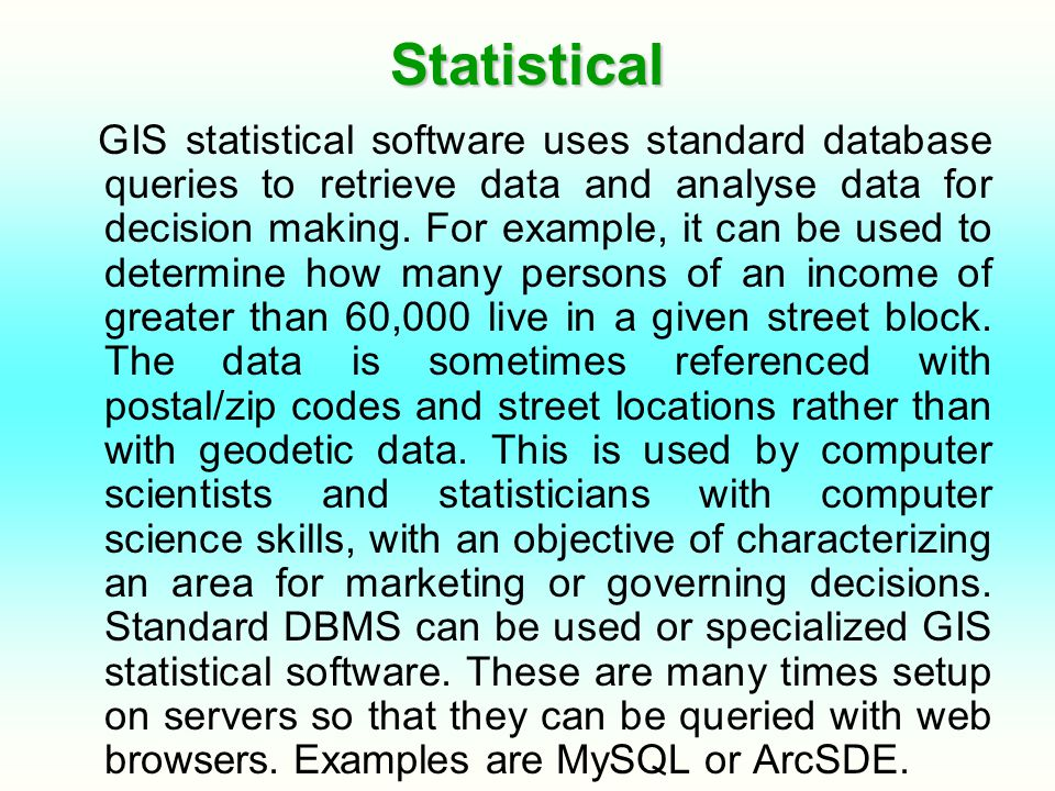 Statistical GIS statistical software uses standard database queries to retrieve data and analyse data for decision making.