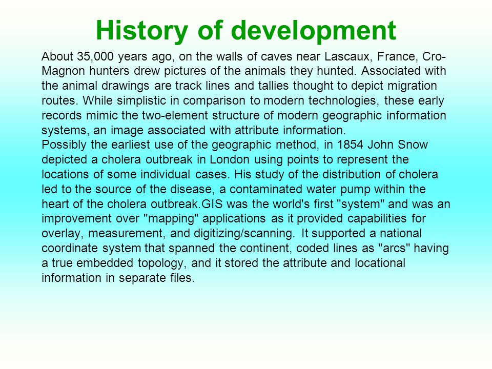 History of development About 35,000 years ago, on the walls of caves near Lascaux, France, Cro- Magnon hunters drew pictures of the animals they hunte