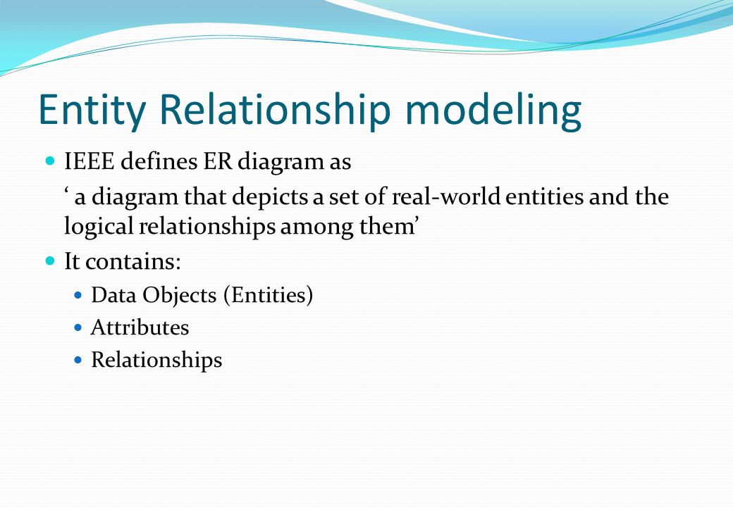 Entity Relationship modeling IEEE defines ER diagram as ' a diagram that depicts a set of real-world entities and the logical relationships among them