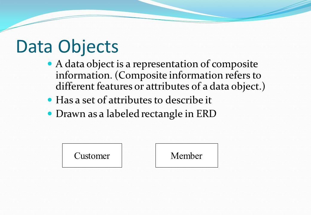 Data Objects A data object is a representation of composite information. (Composite information refers to different features or attributes of a data o