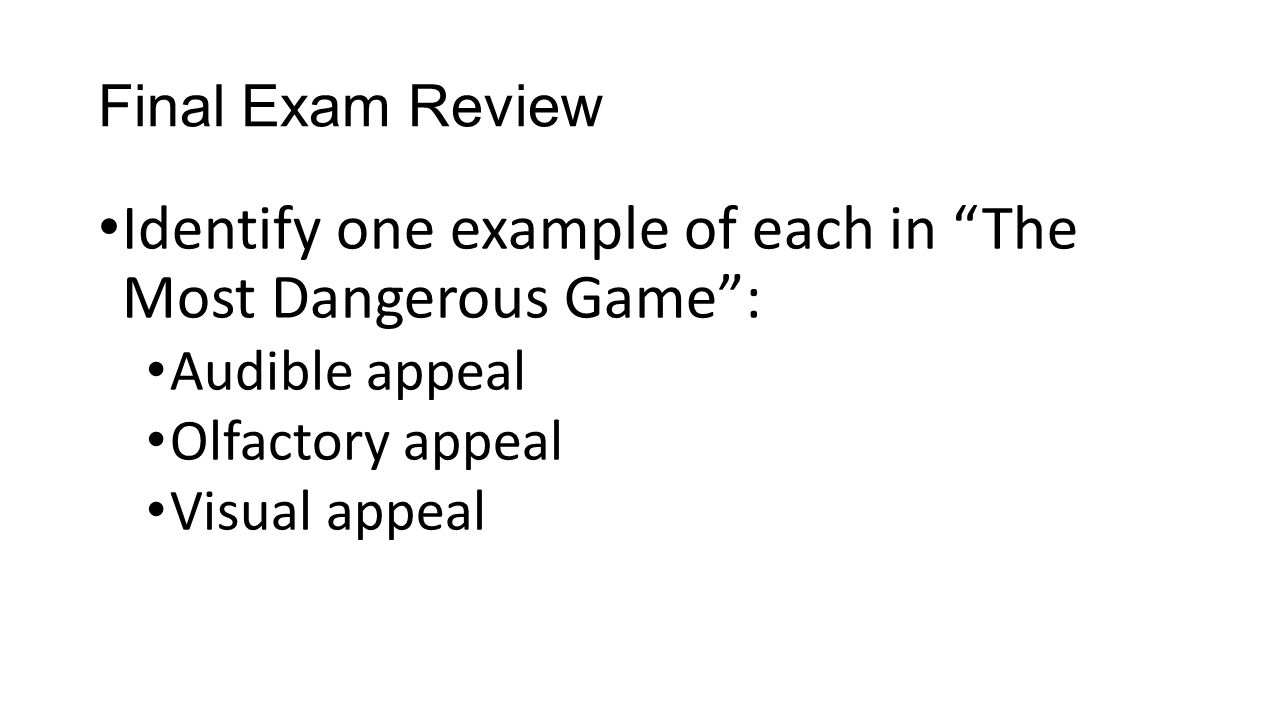 "Final Exam Review Identify one example of each in ""The Most Dangerous Game"": Audible appeal Olfactory appeal Visual appeal"