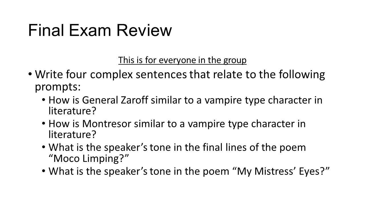 Final Exam Review This is for everyone in the group Write four complex sentences that relate to the following prompts: How is General Zaroff similar t