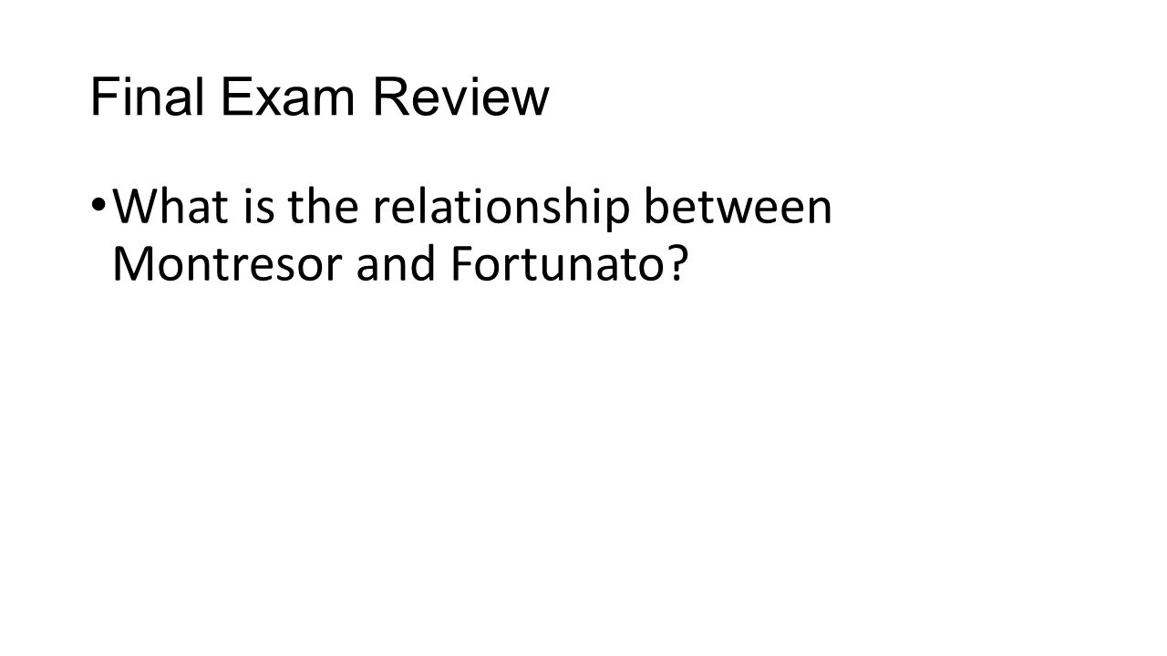 Final Exam Review What is the relationship between Montresor and Fortunato?