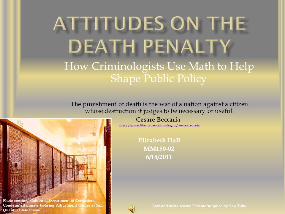 How Criminologists Use Math to Help Shape Public Policy The punishment of death is the war of a nation against a citizen whose destruction it judges t