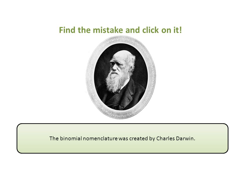 The binomial nomenclature was created by Charles Darwin.