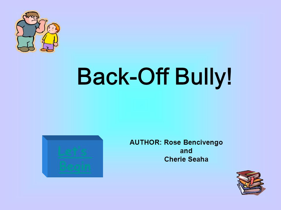 Back-Off Bully! Let's Begin AUTHOR: Rose Bencivengo and Cherie Seaha