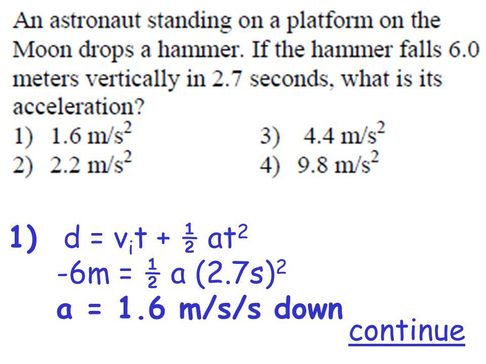 1) d = v i t + ½ at 2 -6m = ½ a (2.7s) 2 a = 1.6 m/s/s down continue
