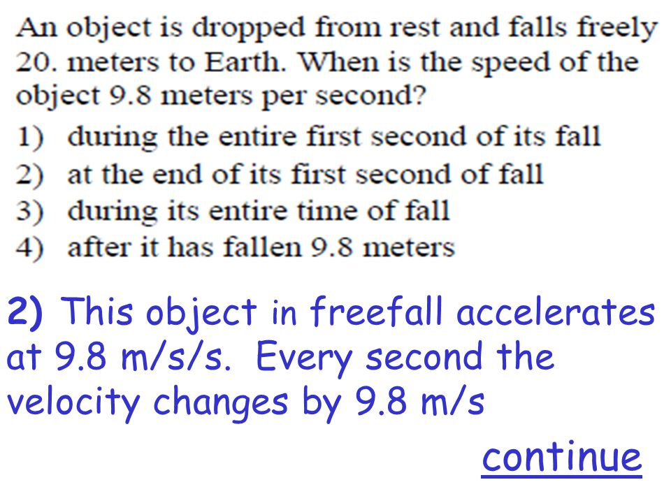2) This object in freefall accelerates at 9.8 m/s/s. Every second the velocity changes by 9.8 m/s continue