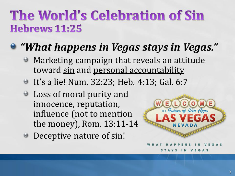 What happens in Vegas stays in Vegas. Marketing campaign that reveals an attitude toward sin and personal accountability It's a lie.