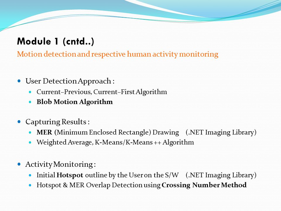 Module 1 (cntd..) Motion detection and respective human activity monitoring User Detection Approach : Current–Previous, Current–First Algorithm Blob M