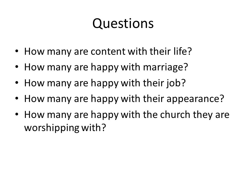 Questions How many are content with their life. How many are happy with marriage.