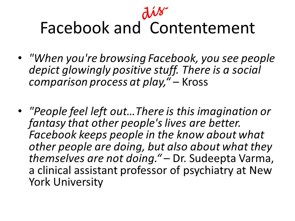 Facebook and Contentement When you re browsing Facebook, you see people depict glowingly positive stuff.