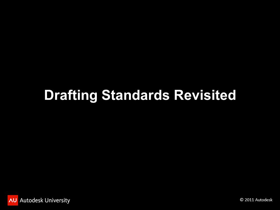 Drafting Standards Revisited © 2011 Autodesk