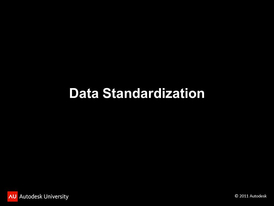 Data Standardization © 2011 Autodesk