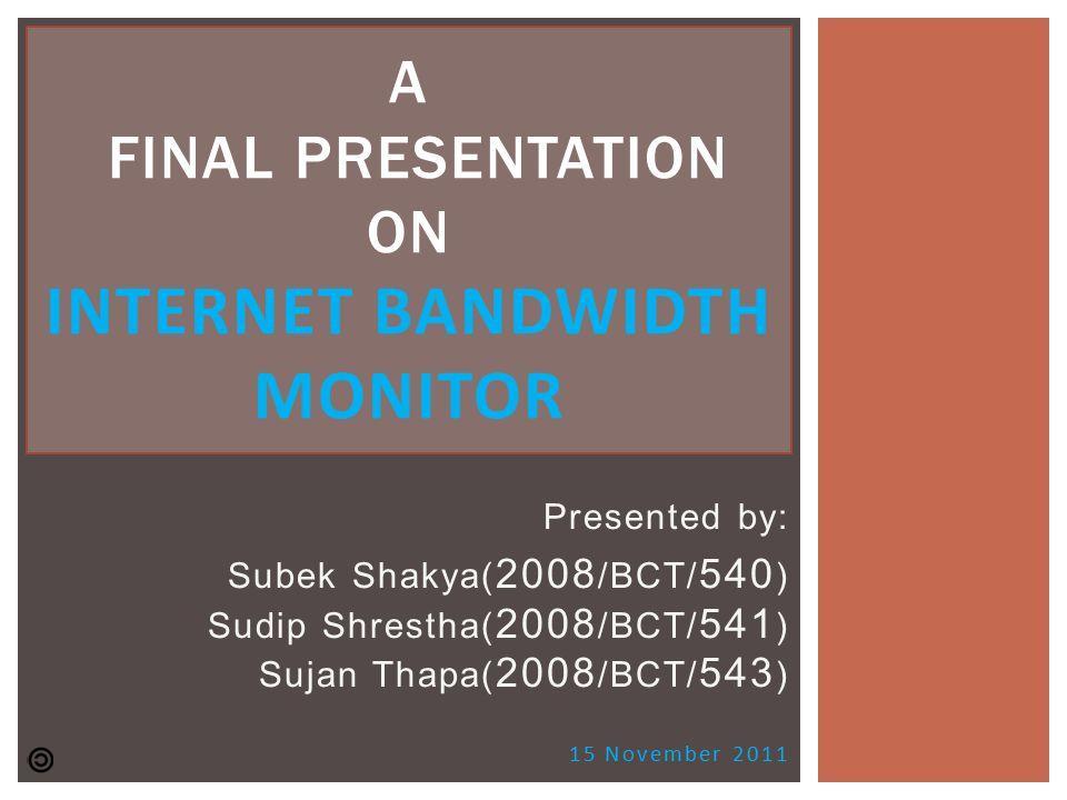 Presented by: Subek Shakya( 2008 /BCT/ 540 ) Sudip Shrestha( 2008 /BCT/ 541 ) Sujan Thapa( 2008 /BCT/ 543 ) 15 November 2011 A FINAL PRESENTATION ON I