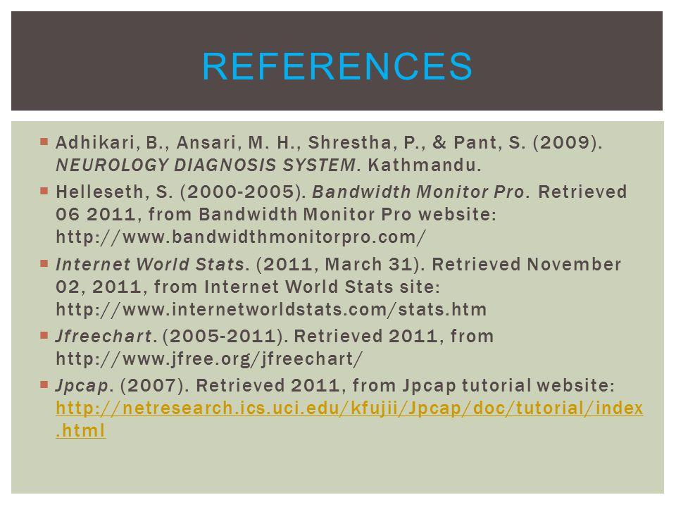  Adhikari, B., Ansari, M. H., Shrestha, P., & Pant, S. (2009). NEUROLOGY DIAGNOSIS SYSTEM. Kathmandu.  Helleseth, S. (2000-2005). Bandwidth Monitor