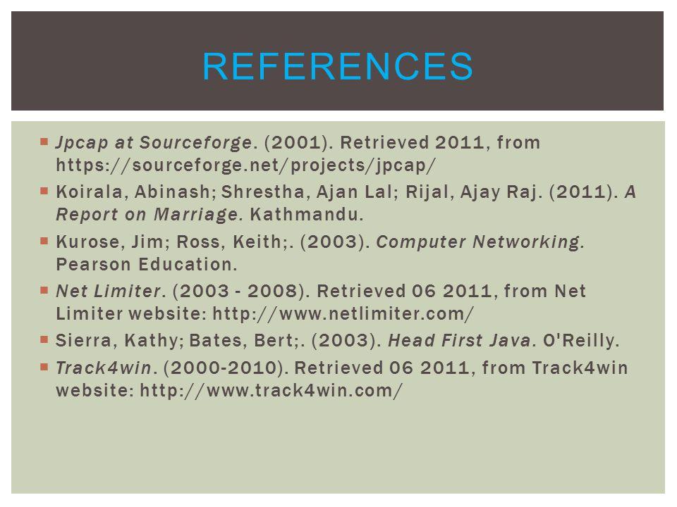  Jpcap at Sourceforge. (2001). Retrieved 2011, from https://sourceforge.net/projects/jpcap/  Koirala, Abinash; Shrestha, Ajan Lal; Rijal, Ajay Raj.